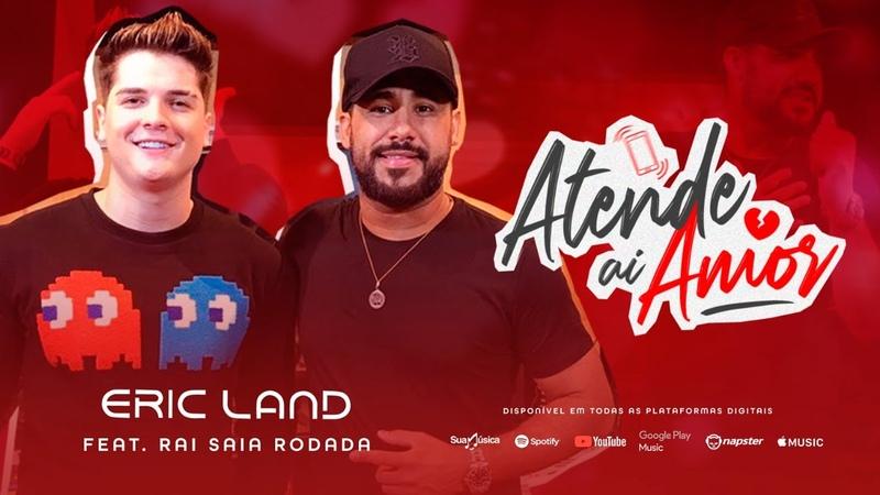 Eric Land ft Raí Saia Rodada Atende Aí Amor