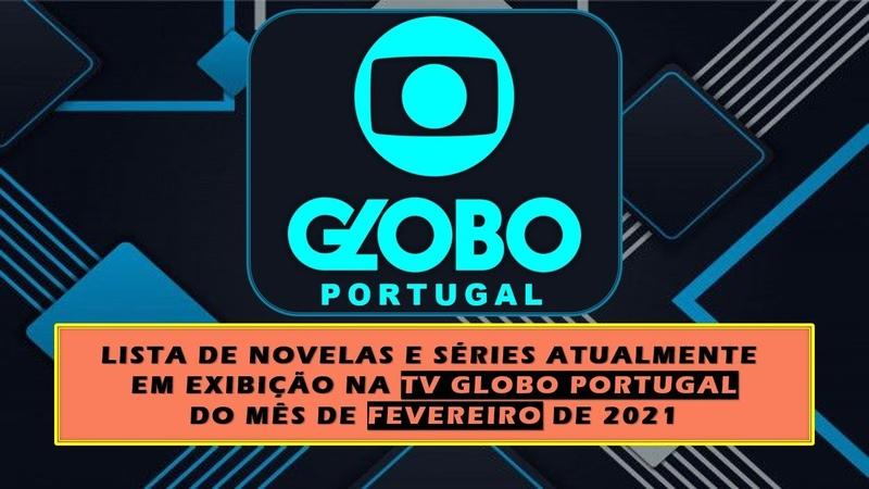 LISTAGEM NOVELAS ATUAIS FEVEREIRO 2021 TV GLOBO PORTUGAL