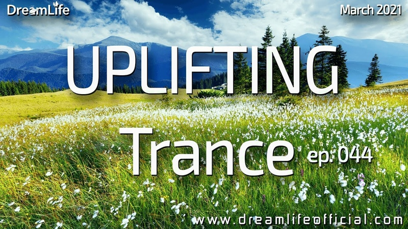 Uplifting Trance Mix A Magical Emotional Story Ep 044 by DreamLife March 2021