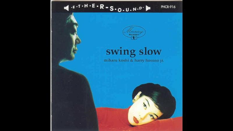 Miharu Koshi and Haruomi Hosono Swing Slow 1996 FULL ALBUM