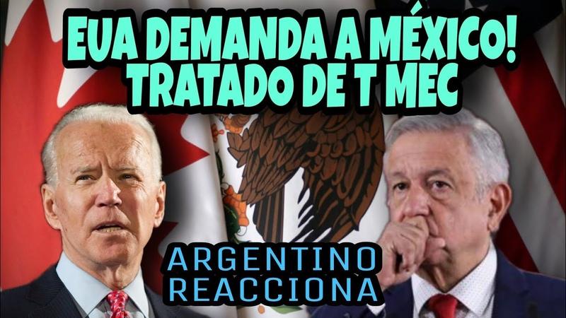 ARGENTINO REACCIONA EUA DEMANDA A MÉXICO POR NO RESPETAR EL TRATADO DE T MEC ESTO DIJO