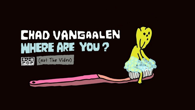 Chad VanGaalen Where Are You